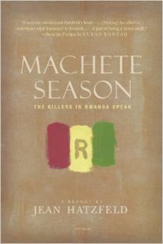 Machete Season: The Killers of Rwanda Speak