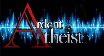 Ardent Atheist Podcast