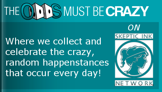 The Odds Must Be Crazy now on Skeptic Ink